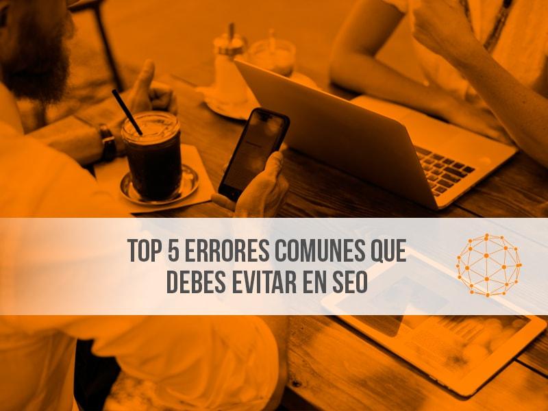 ¿Cuáles son los 5 errores más comunes en SEO?