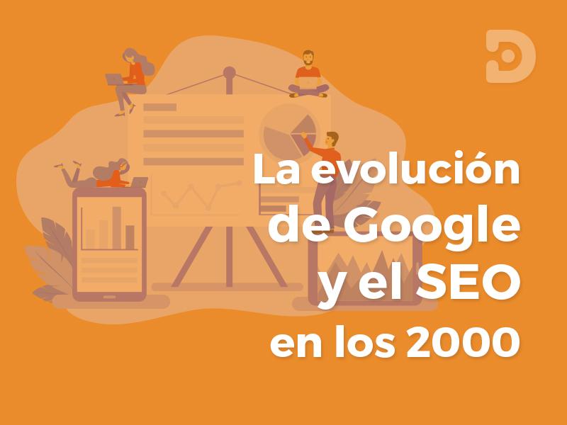 Evolución Google y SEO años 2000