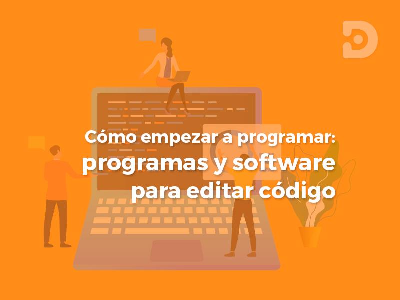 Cómo empezar a programar. Programas y software para editar código